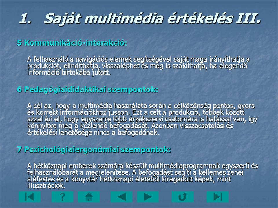 5 Kommunikáció-interakció: A felhasználó a navigációs elemek segítségével saját maga irányíthatja a produkciót, elindíthatja, visszaléphet és meg is s