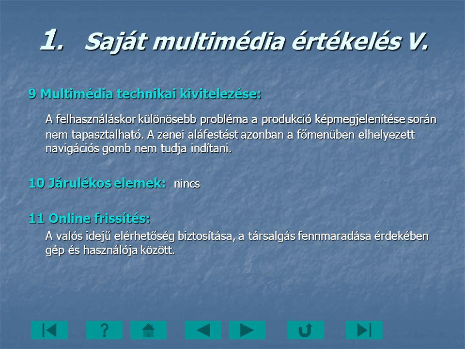 9 Multimédia technikai kivitelezése: A felhasználáskor különösebb probléma a produkció képmegjelenítése során nem tapasztalható. A zenei aláfestést az
