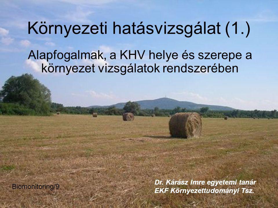 Környezeti hatásvizsgálat (1.) Alapfogalmak, a KHV helye és szerepe a környezet vizsgálatok rendszerében Biomonitoring/9.