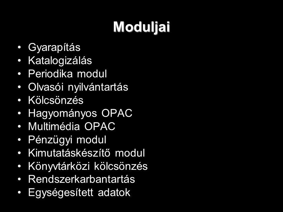 Moduljai Gyarapítás Katalogizálás Periodika modul Olvasói nyilvántartás Kölcsönzés Hagyományos OPAC Multimédia OPAC Pénzügyi modul Kimutatáskészítő mo