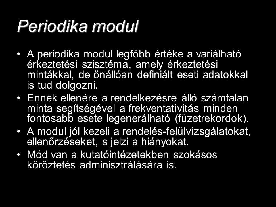 Periodika modul A periodika modul legfőbb értéke a variálható érkeztetési szisztéma, amely érkeztetési mintákkal, de önállóan definiált eseti adatokka