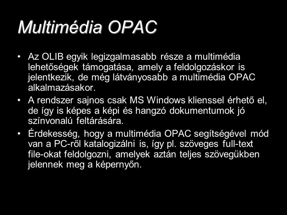 Multimédia OPAC Az OLIB egyik legizgalmasabb része a multimédia lehetőségek támogatása, amely a feldolgozáskor is jelentkezik, de még látványosabb a m