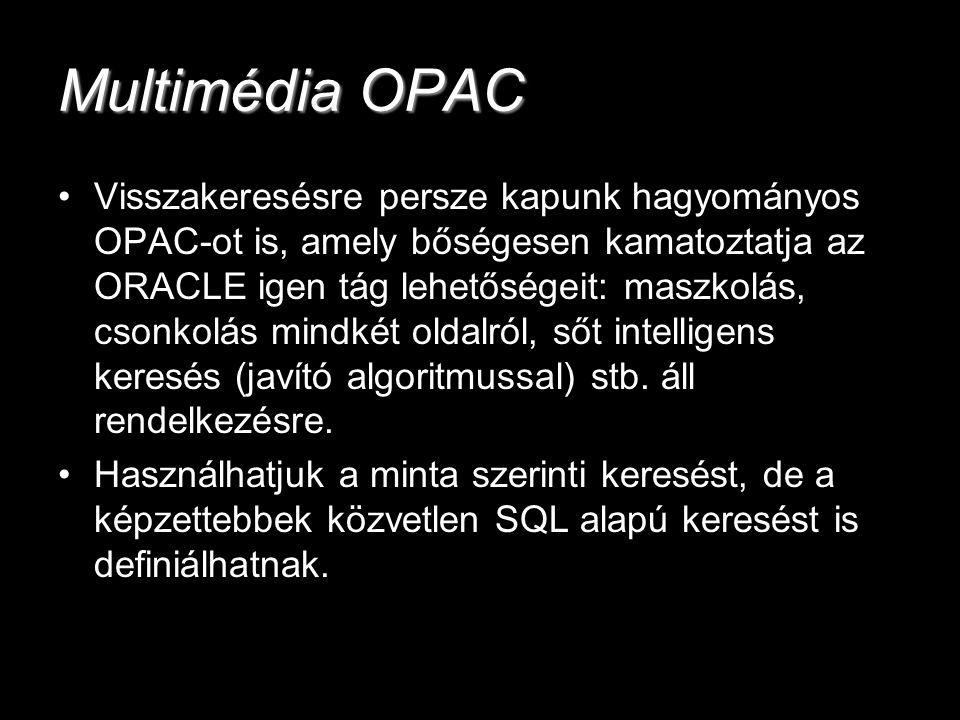 Multimédia OPAC Visszakeresésre persze kapunk hagyományos OPAC-ot is, amely bőségesen kamatoztatja az ORACLE igen tág lehetőségeit: maszkolás, csonkol