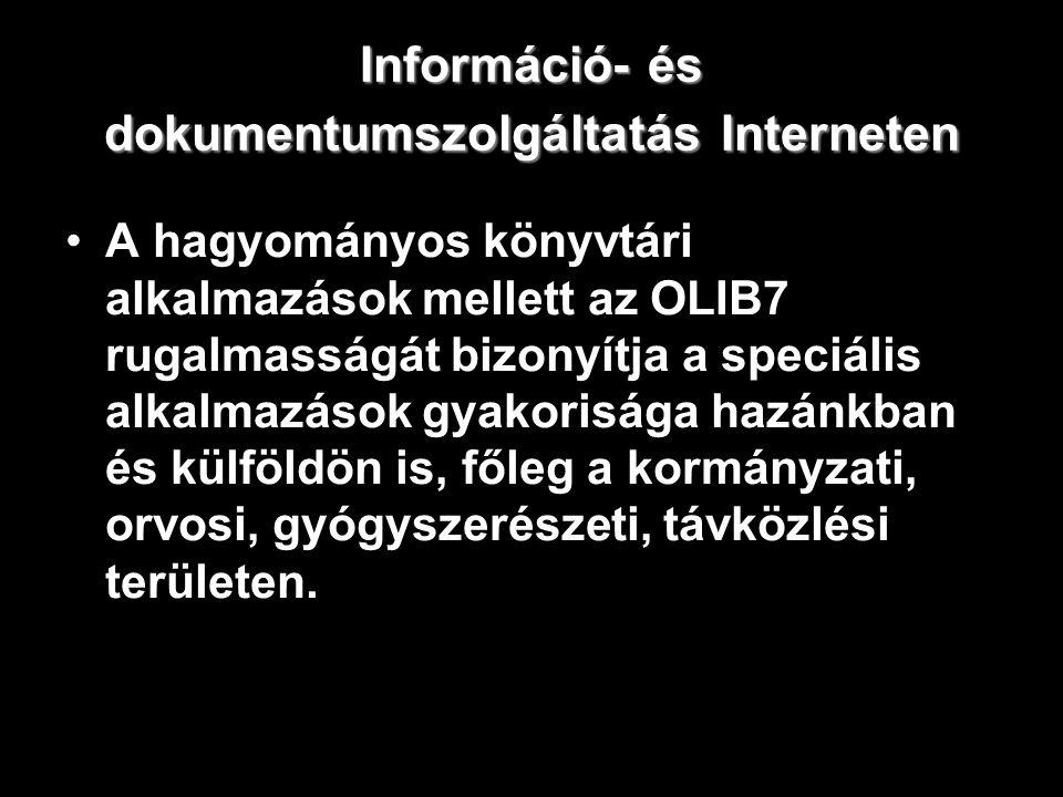 Információ- és dokumentumszolgáltatás Interneten A hagyományos könyvtári alkalmazások mellett az OLIB7 rugalmasságát bizonyítja a speciális alkalmazás