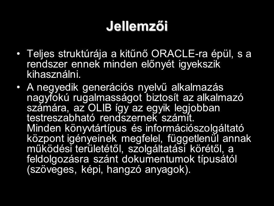 Jellemzői Teljes struktúrája a kitűnő ORACLE-ra épül, s a rendszer ennek minden előnyét igyekszik kihasználni. A negyedik generációs nyelvű alkalmazás