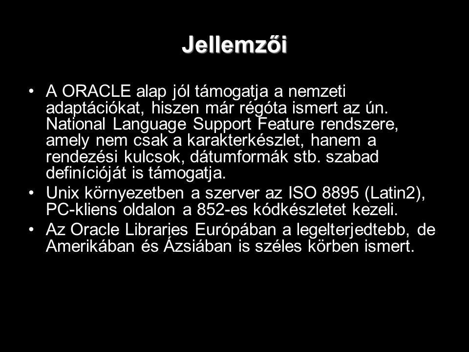 Jellemzői A ORACLE alap jól támogatja a nemzeti adaptációkat, hiszen már régóta ismert az ún. National Language Support Feature rendszere, amely nem c