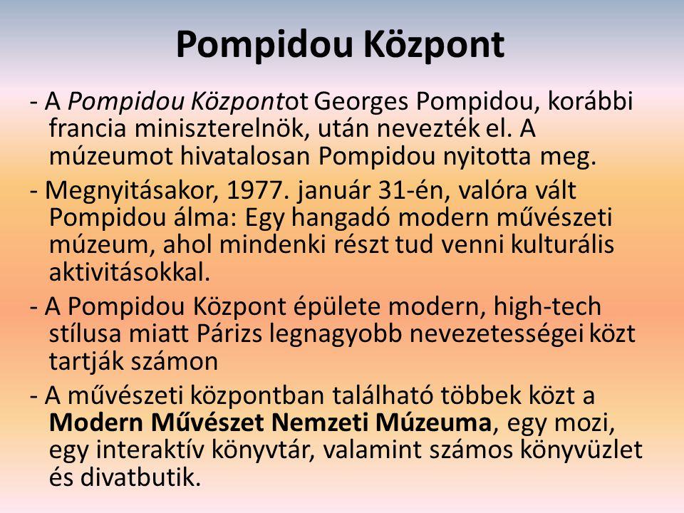 Pompidou Központ - A Pompidou Központot Georges Pompidou, korábbi francia miniszterelnök, után nevezték el.