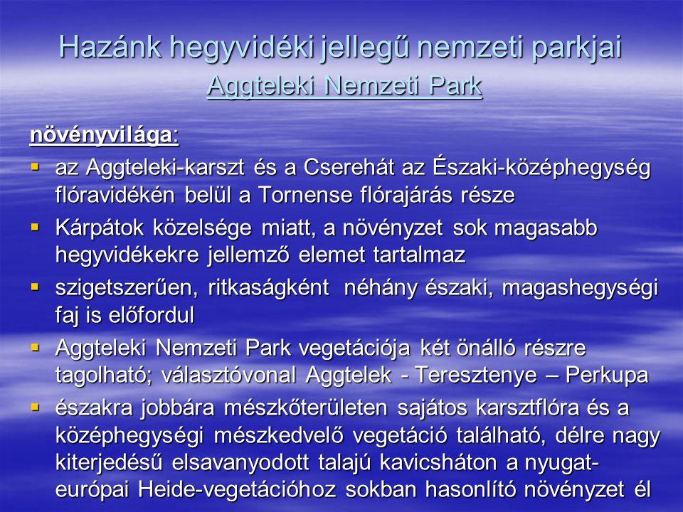 Hazánk hegyvidéki jellegű nemzeti parkjai Aggteleki Nemzeti Park növényvilága:  az Aggteleki-karszt és a Cserehát az Északi-középhegység flóravidékén