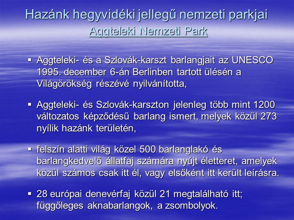 Hazánk hegyvidéki jellegű nemzeti parkjai Aggteleki Nemzeti Park  Aggteleki- és a Szlovák-karszt barlangjait az UNESCO 1995. december 6-án Berlinben