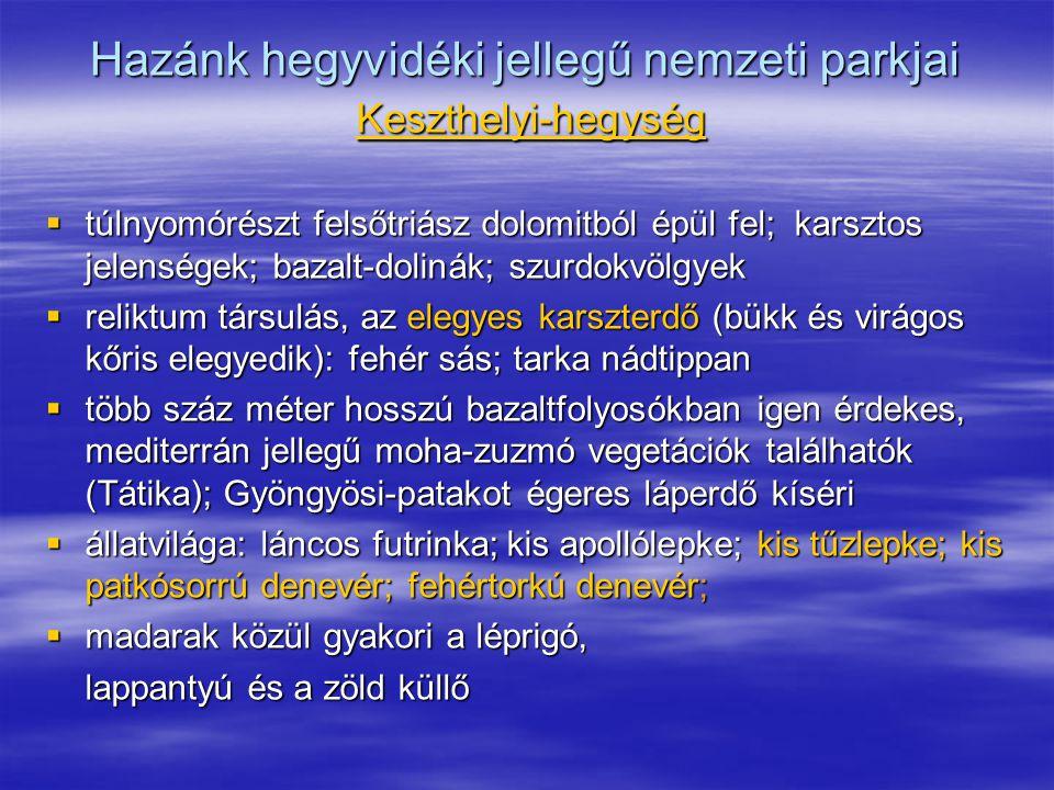 Hazánk hegyvidéki jellegű nemzeti parkjai Keszthelyi-hegység  túlnyomórészt felsőtriász dolomitból épül fel; karsztos jelenségek; bazalt-dolinák; szu