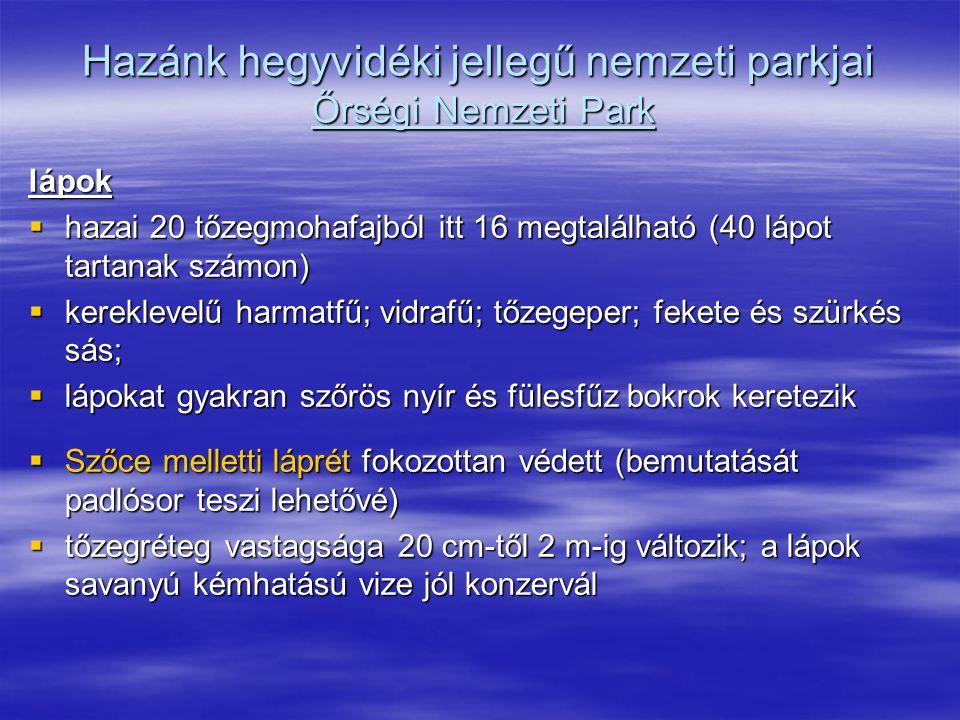 Hazánk hegyvidéki jellegű nemzeti parkjai Őrségi Nemzeti Park lápok  hazai 20 tőzegmohafajból itt 16 megtalálható (40 lápot tartanak számon)  kerekl