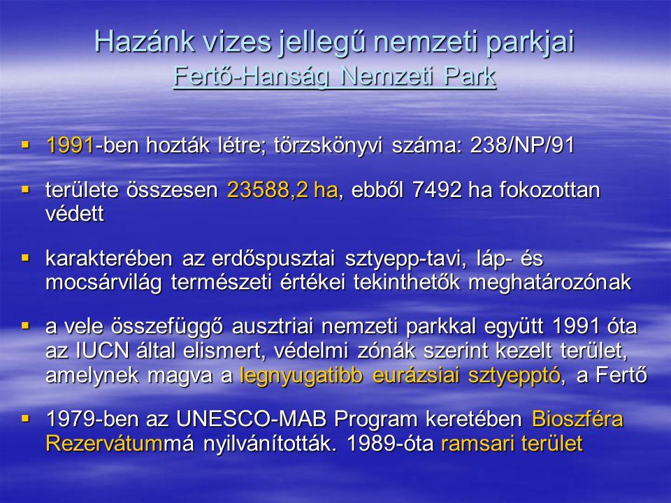 Hazánk vizes jellegű nemzeti parkjai Fertő-Hanság Nemzeti Park  1991-ben hozták létre; törzskönyvi száma: 238/NP/91  területe összesen 23588,2 ha, e