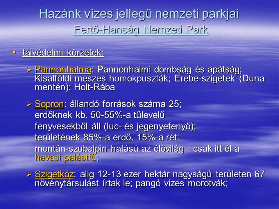 Hazánk vizes jellegű nemzeti parkjai Fertő-Hanság Nemzeti Park  tájvédelmi körzetek:  Pannonhalma: Pannonhalmi dombság és apátság; Kisalföldi meszes