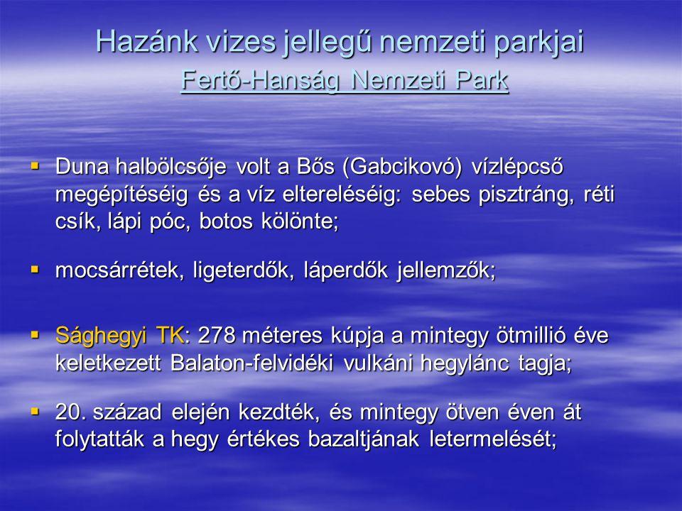 Hazánk vizes jellegű nemzeti parkjai Fertő-Hanság Nemzeti Park  Duna halbölcsője volt a Bős (Gabcikovó) vízlépcső megépítéséig és a víz eltereléséig: