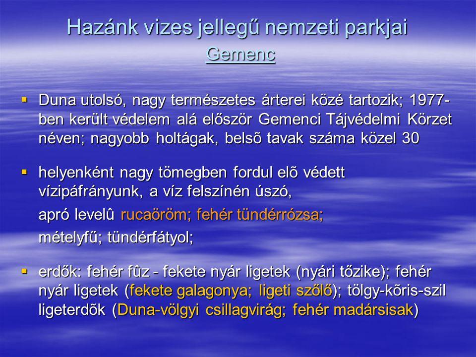 Hazánk vizes jellegű nemzeti parkjai Gemenc  Duna utolsó, nagy természetes árterei közé tartozik; 1977- ben került védelem alá először Gemenci Tájvéd