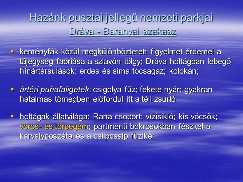 Hazánk pusztai jellegű nemzeti parkjai Dráva - Baranyai szakasz  keményfák közül megkülönböztetett figyelmet érdemel a tájegység faóriása a szlavón t