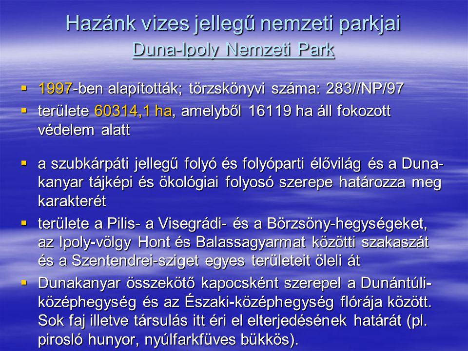 Hazánk vizes jellegű nemzeti parkjai Duna-Ipoly Nemzeti Park  1997-ben alapították; törzskönyvi száma: 283//NP/97  területe 60314,1 ha, amelyből 161