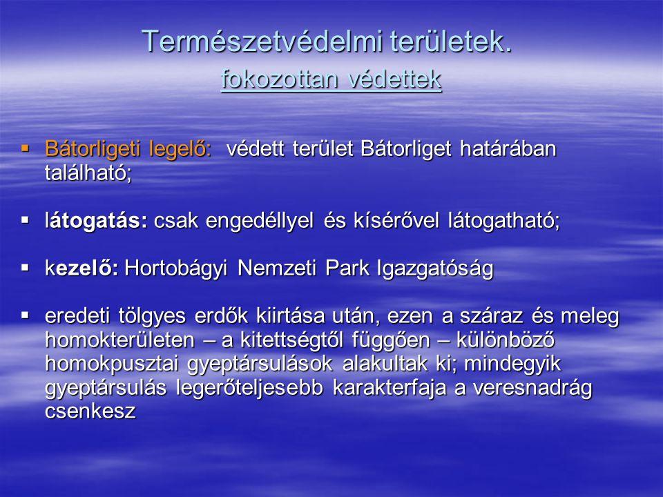 Természetvédelmi területek. fokozottan védettek  Bátorligeti legelő: védett terület Bátorliget határában található;  látogatás: csak engedéllyel és