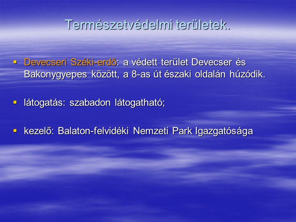 Természetvédelmi területek.  Devecseri Széki-erdő: a védett terület Devecser és Bakonygyepes között, a 8-as út északi oldalán húzódik.  látogatás: s