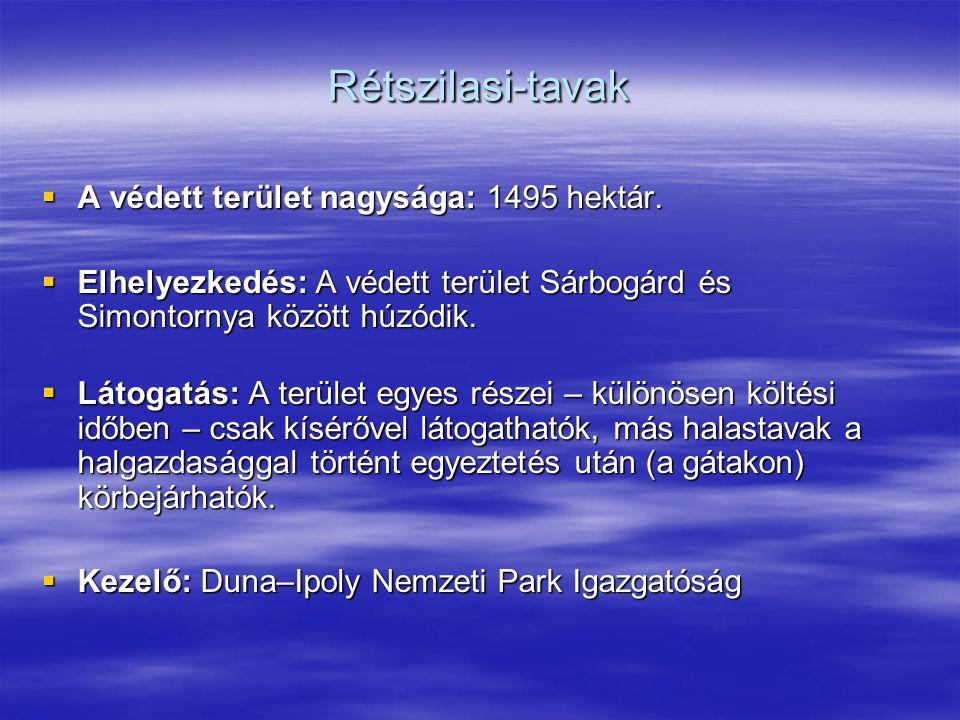 Rétszilasi-tavak  A védett terület nagysága: 1495 hektár.  Elhelyezkedés: A védett terület Sárbogárd és Simontornya között húzódik.  Látogatás: A t