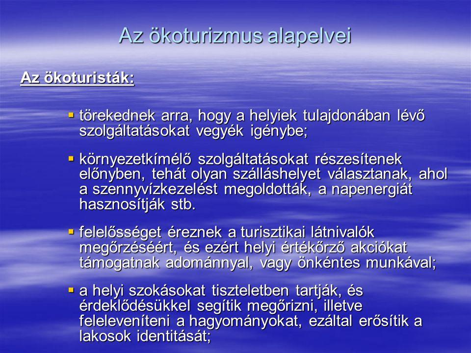 Az ökoturizmus alapelvei Az ökoturisták:  törekednek arra, hogy a helyiek tulajdonában lévő szolgáltatásokat vegyék igénybe;  környezetkímélő szolgá