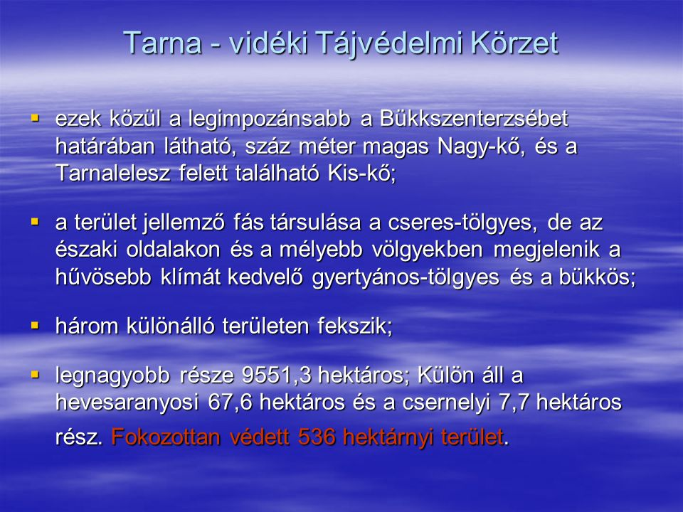 Tarna - vidéki Tájvédelmi Körzet  ezek közül a legimpozánsabb a Bükkszenterzsébet határában látható, száz méter magas Nagy-kő, és a Tarnalelesz felet
