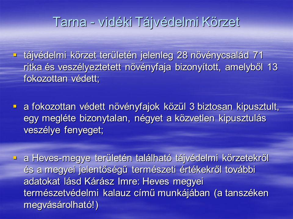 Tarna - vidéki Tájvédelmi Körzet  tájvédelmi körzet területén jelenleg 28 növénycsalád 71 ritka és veszélyeztetett növényfaja bizonyított, amelyből 1