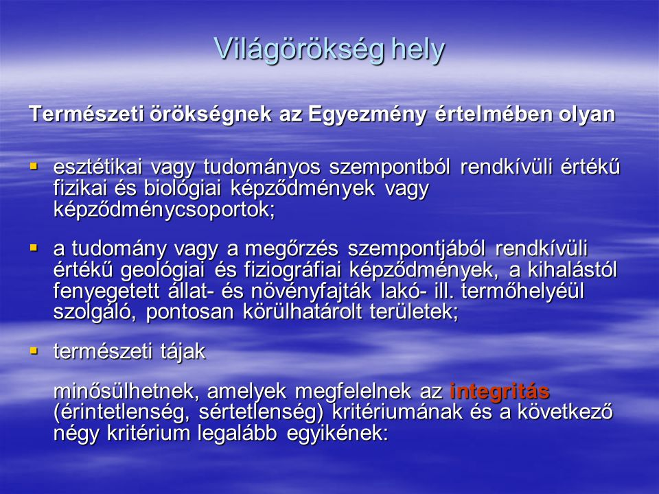 Világörökség hely Természeti örökségnek az Egyezmény értelmében olyan  esztétikai vagy tudományos szempontból rendkívüli értékű fizikai és biológiai