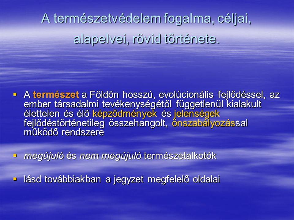 A természetvédelem fogalma, céljai, alapelvei, rövid története.  A természet a Földön hosszú, evolúcionális fejlődéssel, az ember társadalmi tevékeny
