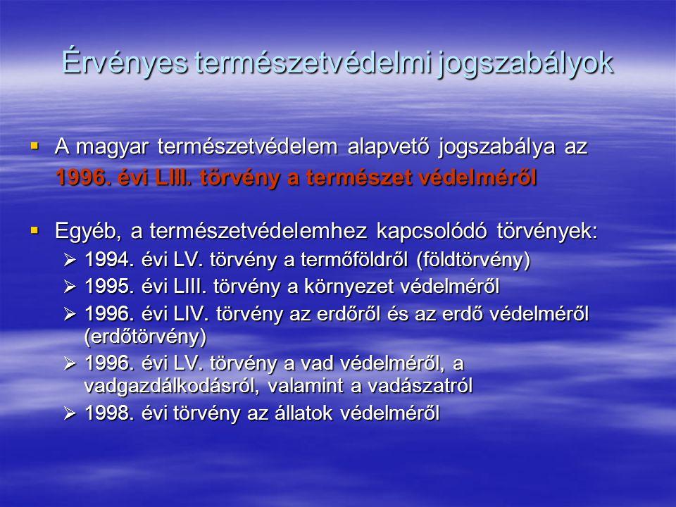 Érvényes természetvédelmi jogszabályok  A magyar természetvédelem alapvető jogszabálya az 1996. évi LIII. törvény a természet védelméről  Egyéb, a t