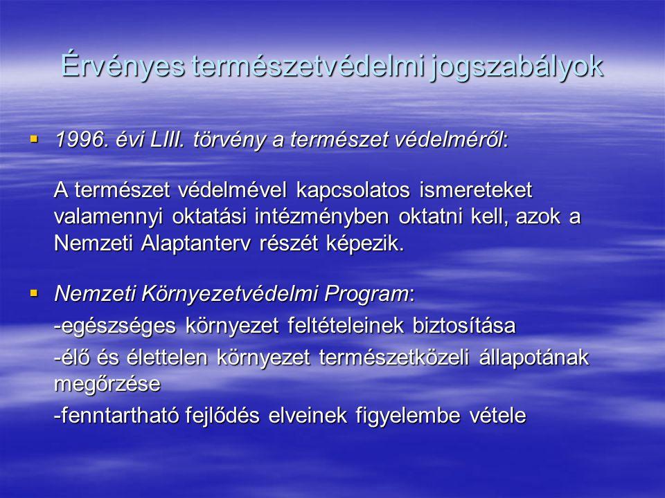 Érvényes természetvédelmi jogszabályok  1996. évi LIII. törvény a természet védelméről: A természet védelmével kapcsolatos ismereteket valamennyi okt