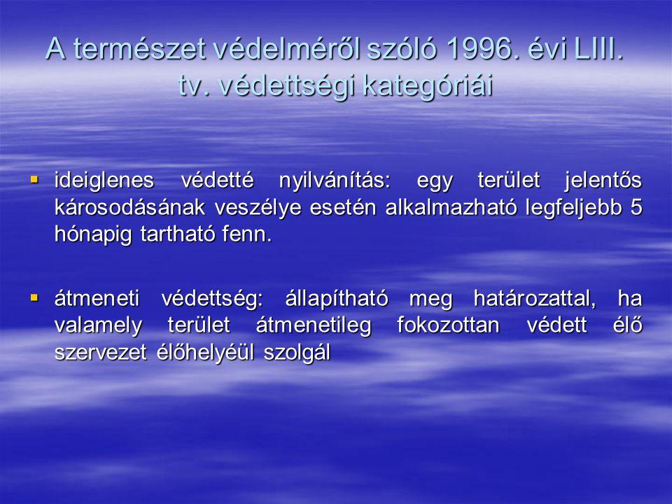 A természet védelméről szóló 1996. évi LIII. tv. védettségi kategóriái  ideiglenes védetté nyilvánítás: egy terület jelentős károsodásának veszélye e