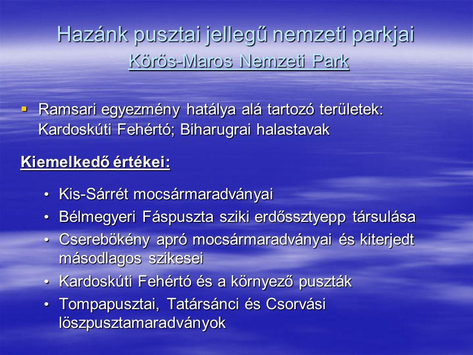 Hazánk pusztai jellegű nemzeti parkjai Körös-Maros Nemzeti Park  Ramsari egyezmény hatálya alá tartozó területek: Kardoskúti Fehértó; Biharugrai hala