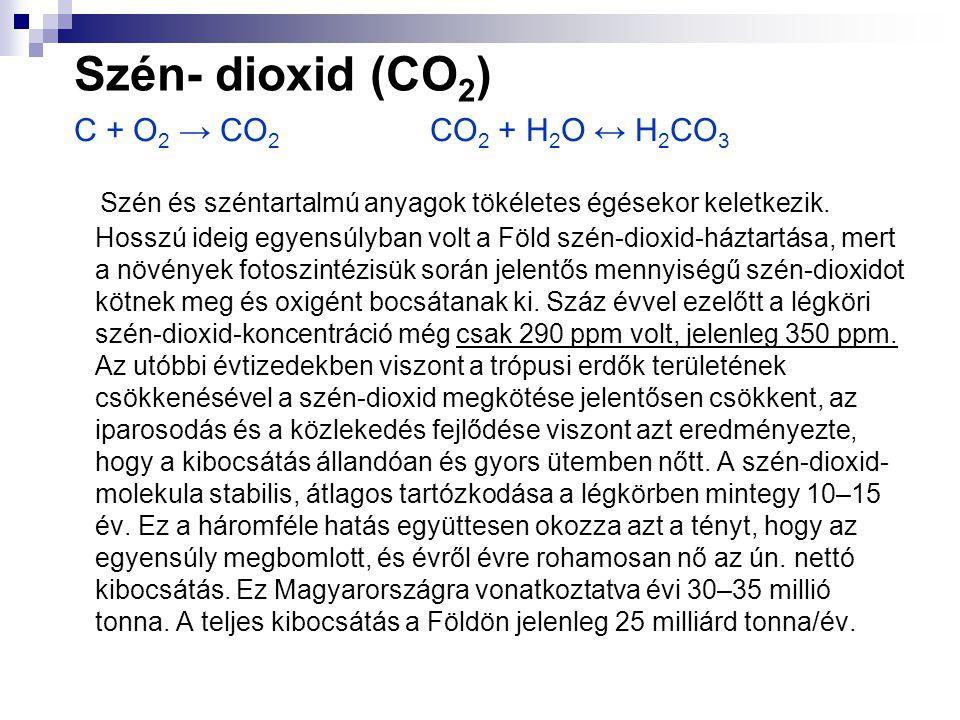 C + O 2 → CO 2 CO 2 + H 2 O ↔ H 2 CO 3 Szén és széntartalmú anyagok tökéletes égésekor keletkezik. Hosszú ideig egyensúlyban volt a Föld szén-dioxid-h