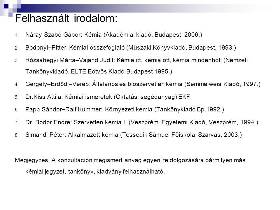 Felhasznált irodalom: 1. Náray-Szabó Gábor: Kémia (Akadémiai kiadó, Budapest, 2006.) 2. Bodonyi–Pitter: Kémiai összefoglaló (Műszaki Könyvkiadó, Budap