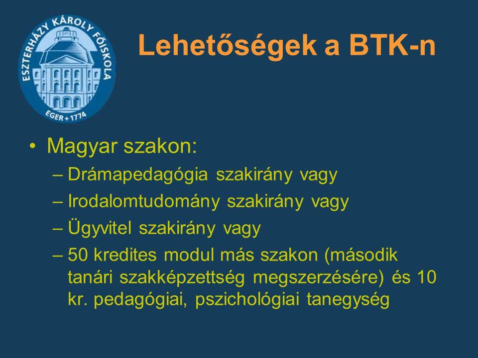 Magyar szakon: –Drámapedagógia szakirány vagy –Irodalomtudomány szakirány vagy –Ügyvitel szakirány vagy –50 kredites modul más szakon (második tanári
