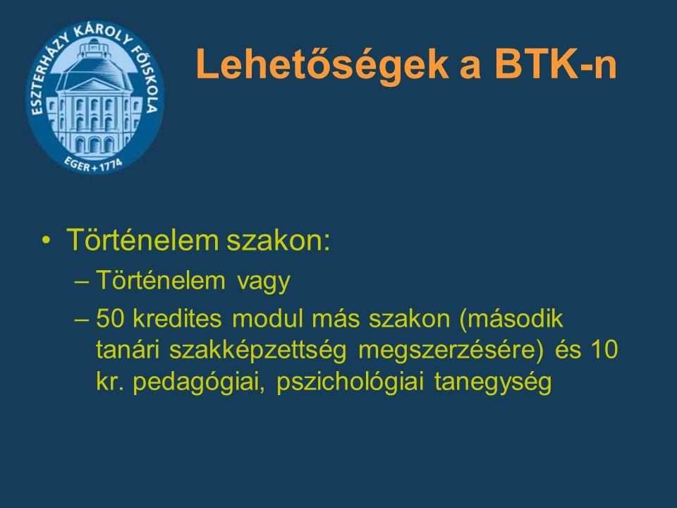 Lehetőségek a BTK-n Történelem szakon: –Történelem vagy –50 kredites modul más szakon (második tanári szakképzettség megszerzésére) és 10 kr. pedagógi