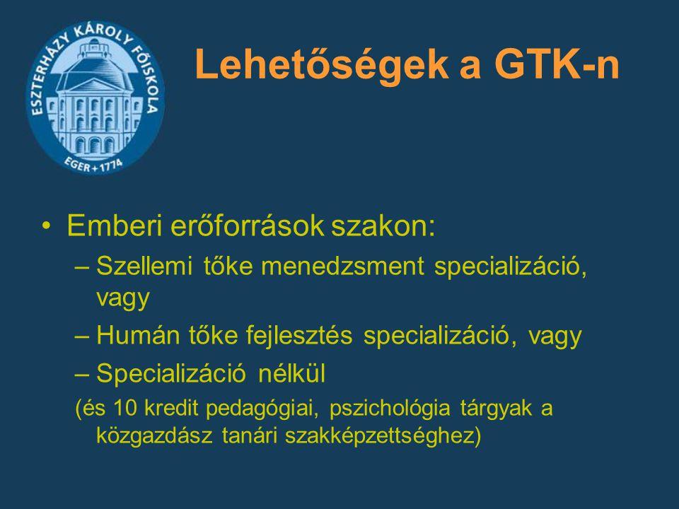 Lehetőségek a GTK-n Emberi erőforrások szakon: –Szellemi tőke menedzsment specializáció, vagy –Humán tőke fejlesztés specializáció, vagy –Specializáci