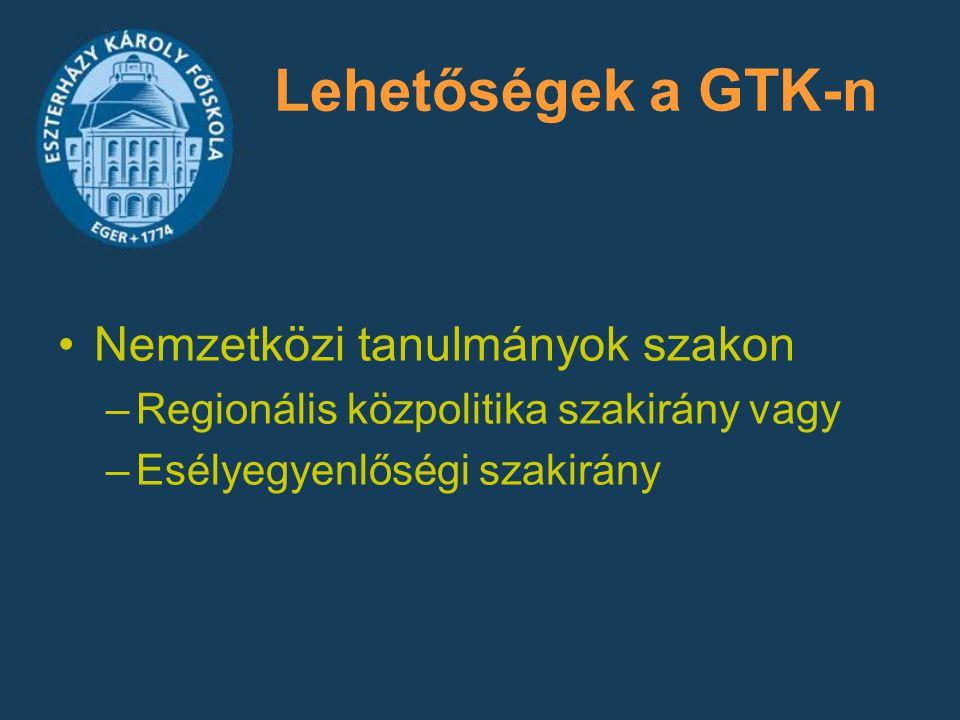 Lehetőségek a GTK-n Nemzetközi tanulmányok szakon –Regionális közpolitika szakirány vagy –Esélyegyenlőségi szakirány