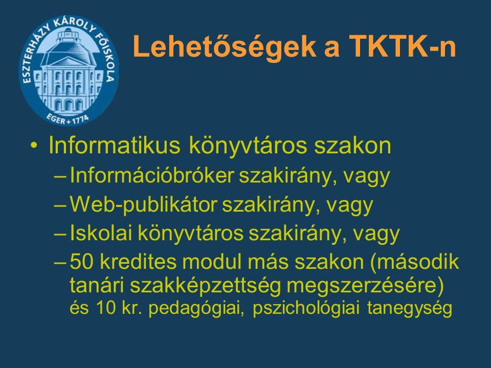 Lehetőségek a TKTK-n Informatikus könyvtáros szakon –Információbróker szakirány, vagy –Web-publikátor szakirány, vagy –Iskolai könyvtáros szakirány, v