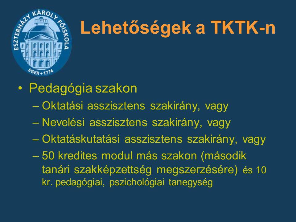 Lehetőségek a TKTK-n Pedagógia szakon –Oktatási asszisztens szakirány, vagy –Nevelési asszisztens szakirány, vagy –Oktatáskutatási asszisztens szakirá