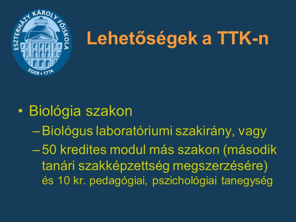Lehetőségek a TTK-n Biológia szakon –Biológus laboratóriumi szakirány, vagy –50 kredites modul más szakon (második tanári szakképzettség megszerzésére