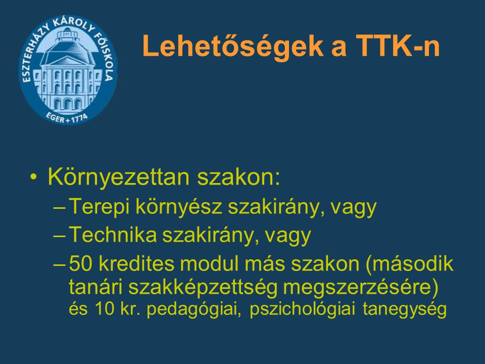 Lehetőségek a TTK-n Környezettan szakon: –Terepi környész szakirány, vagy –Technika szakirány, vagy –50 kredites modul más szakon (második tanári szak