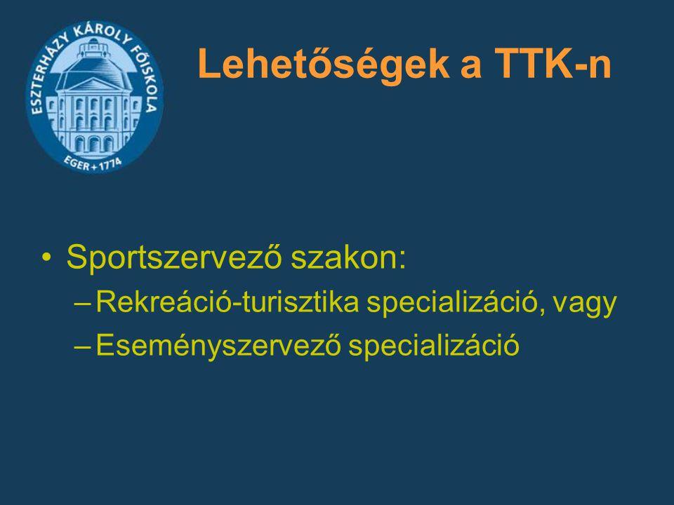 Lehetőségek a TTK-n Sportszervező szakon: –Rekreáció-turisztika specializáció, vagy –Eseményszervező specializáció