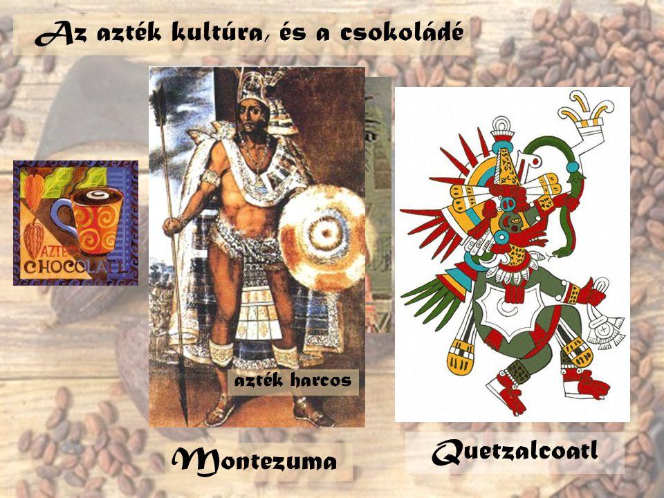 Az azték kultúra, és a csokoládé azték harcos M ontezuma Quetzalcoatl