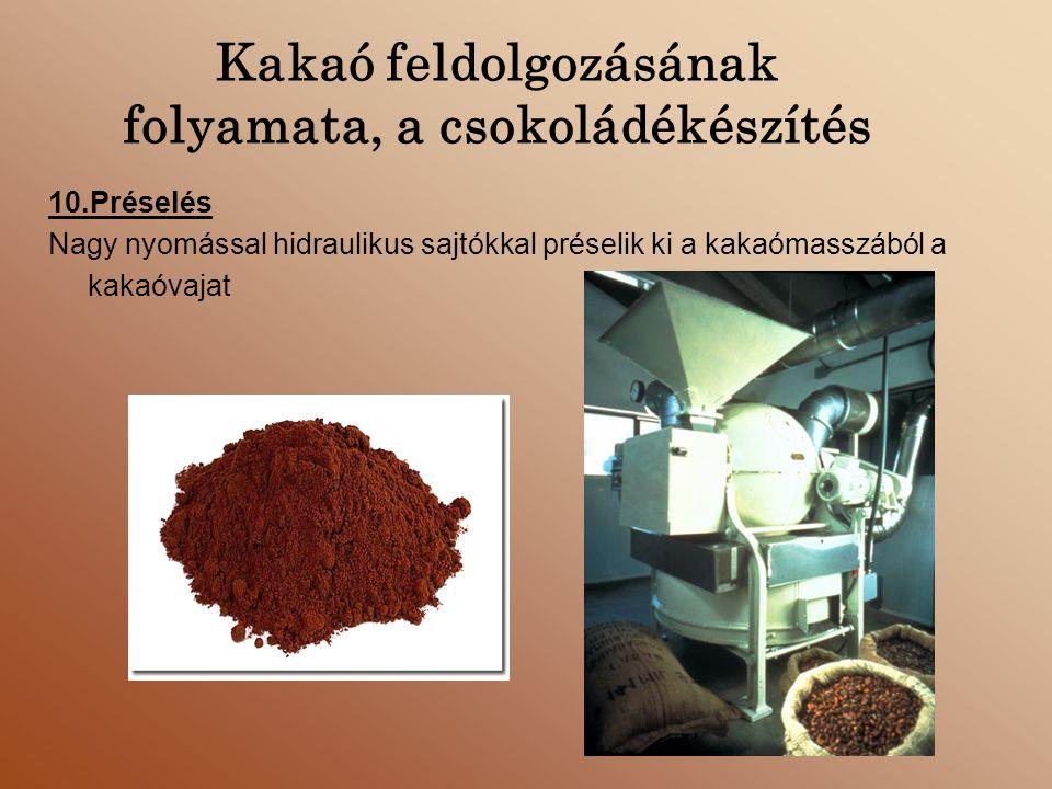 Kakaó feldolgozásának folyamata, a csokoládékészítés 10.Préselés Nagy nyomással hidraulikus sajtókkal préselik ki a kakaómasszából a kakaóvajat