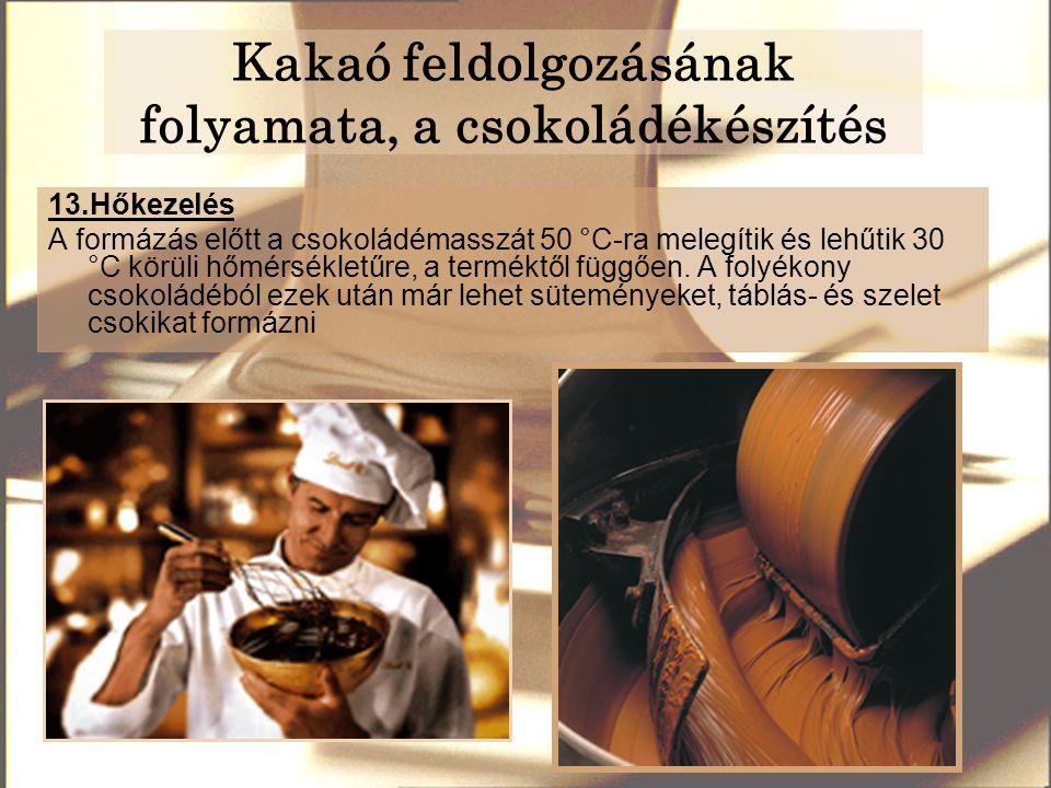 Kakaó feldolgozásának folyamata, a csokoládékészítés 13.Hőkezelés A formázás előtt a csokoládémasszát 50 °C-ra melegítik és lehűtik 30 °C körüli hőmérsékletűre, a terméktől függően.