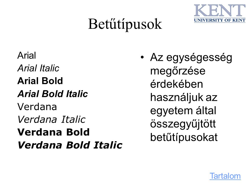 Betűtípusok Arial Arial Italic Arial Bold Arial Bold Italic Verdana Verdana Italic Verdana Bold Verdana Bold Italic Az egységesség megőrzése érdekében