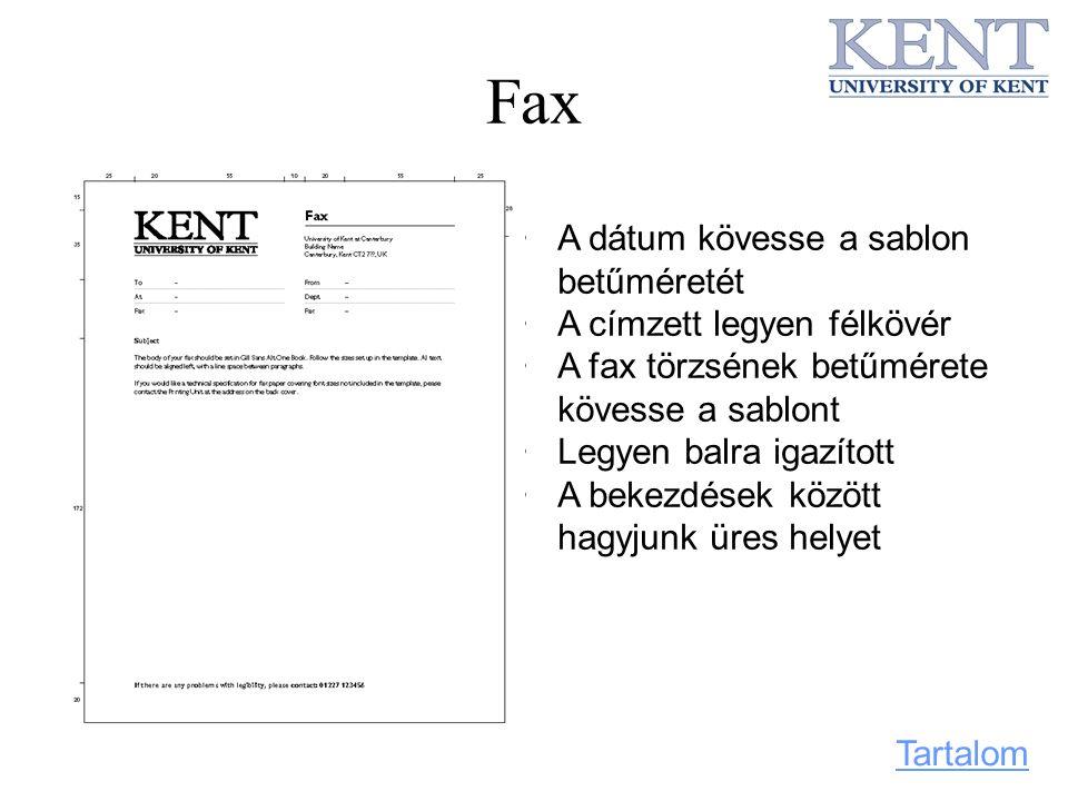 Fax A dátum kövesse a sablon betűméretét A címzett legyen félkövér A fax törzsének betűmérete kövesse a sablont Legyen balra igazított A bekezdések kö