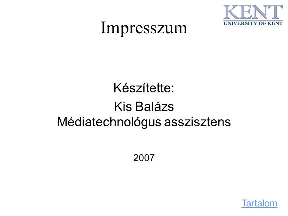Impresszum Készítette: Kis Balázs Médiatechnológus asszisztens 2007 Tartalom